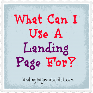 What can I use a landing page for?