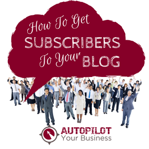 How to Get Subscribers to Your Blog: 3 Top Tips