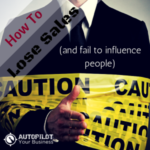 How To Lose Sales & Fail To Influence People