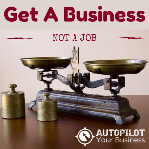 Get a business not a job