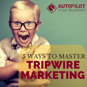 5 Ways To Master Tripwire Marketing