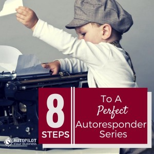 The 8-Step System for a Perfect Autoresponder Email Series