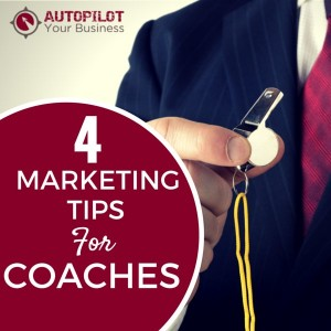 4 Marketing Tips For Business Coaches and Consultants (Save Your Sanity & Your Business!)