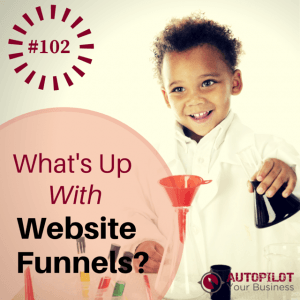 #102 – What Is A Website Funnel? (And Why You Need One!)