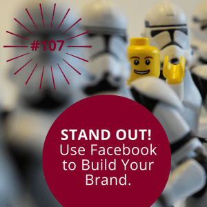 #107 – How to use Facebook to Build Your Brand