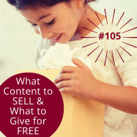 #105 – What Content Should You Give Away and What Content Should You Sell