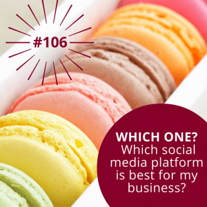 #106 – How to Choose the Best Social Media Platforms for Business