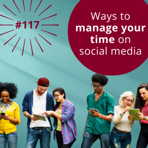 #117 – Social Media Time Management Tips