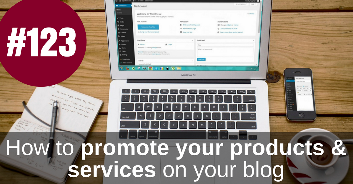 123 promote your business on your blog - 4 Powerful Steps to Building a 6 Figure Blog