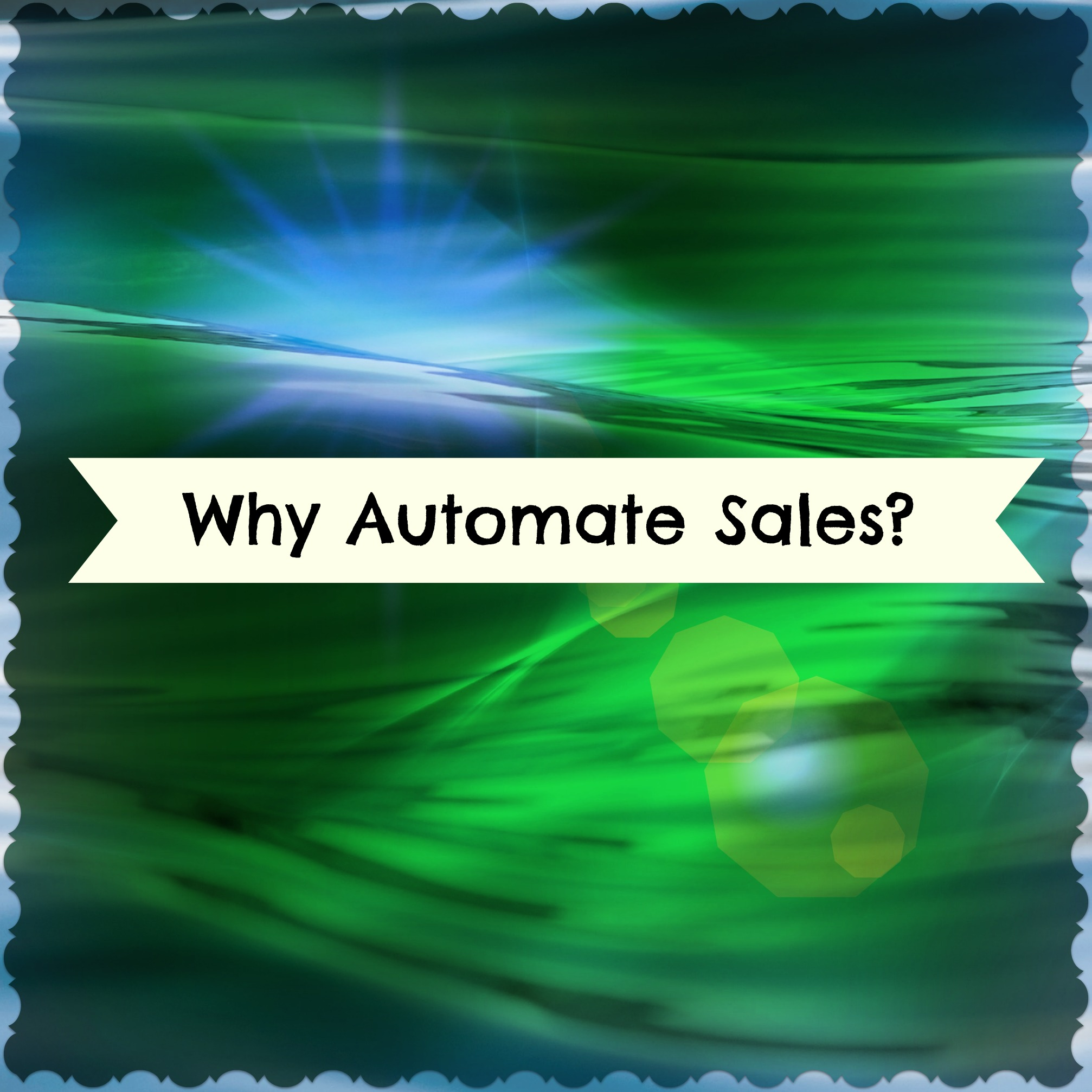 Why You Should Automate Your Business Sales!