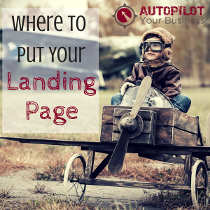 Where To Put Your Landing Page: 7 Key Places