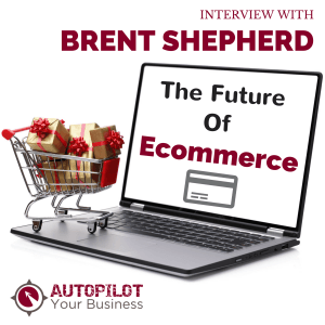 #95 – The Future Of Ecommerce: Interview With Brent Shepherd