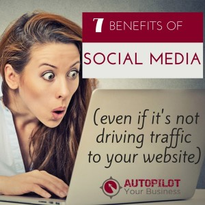 7 Benefits of Social Media That Don't Involve Driving Website Traffic